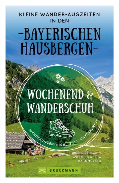 Wochenend und Wanderschuh – Kleine Wander-Auszeiten in den Bayerischen Hausbergen