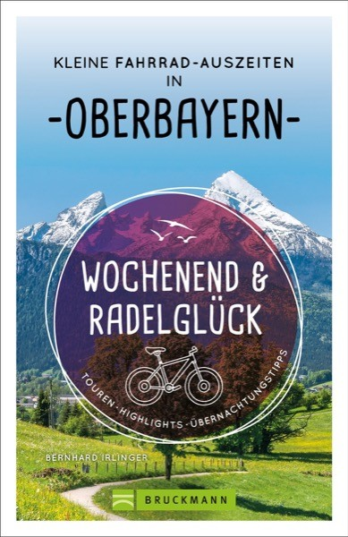 Wochenend und Radelglück – Kleine Fahrrad-Auszeiten in Oberbayern