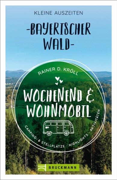 Wochenend und Wohnmobil - Kleine Auszeiten Bayerischer Wald